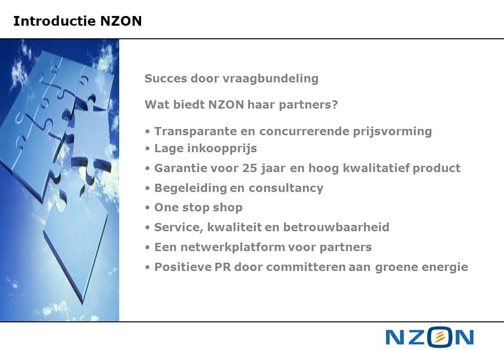 Succes door vraagbundeling Wat biedt NZON haar partners? Transparante en concurrerende prijsvorming Lage inkoopprijs Garantie voor 25 jaar en hoog kwa