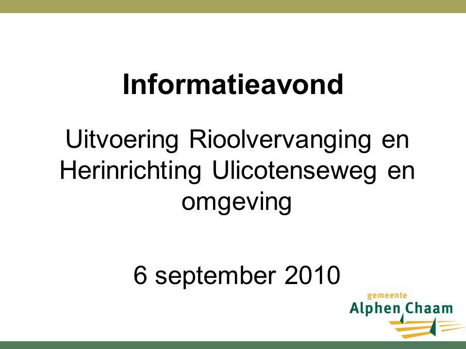 Informatieavond Uitvoering Rioolvervanging en Herinrichting Ulicotenseweg en omgeving 6 september 2010