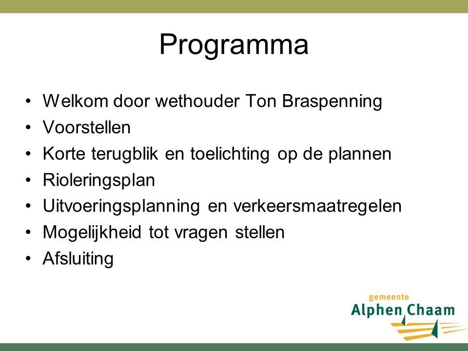 Programma Welkom door wethouder Ton Braspenning Voorstellen Korte terugblik en toelichting op de plannen Rioleringsplan Uitvoeringsplanning en verkeer