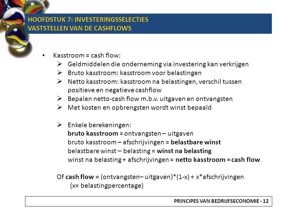 Kasstroom = cash flow:  Geldmiddelen die onderneming via investering kan verkrijgen  Bruto kasstroom: kasstroom voor belastingen  Netto kasstroom: