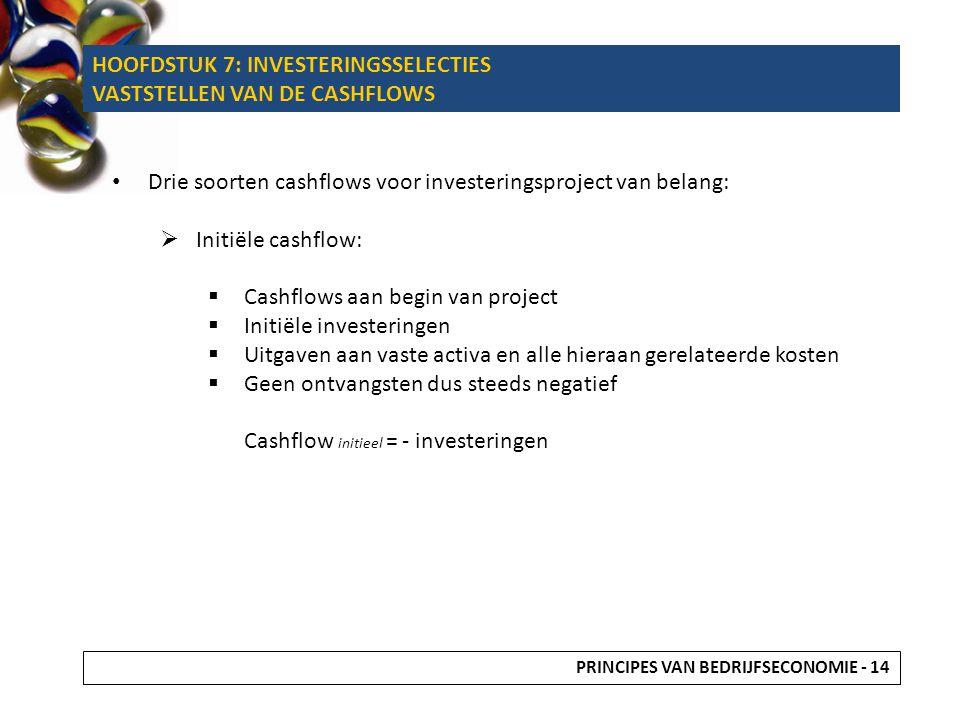Drie soorten cashflows voor investeringsproject van belang:  Initiële cashflow:  Cashflows aan begin van project  Initiële investeringen  Uitgaven