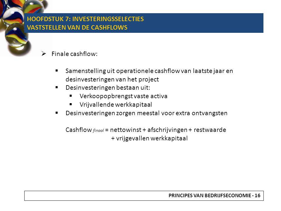  Finale cashflow:  Samenstelling uit operationele cashflow van laatste jaar en desinvesteringen van het project  Desinvesteringen bestaan uit:  Ve