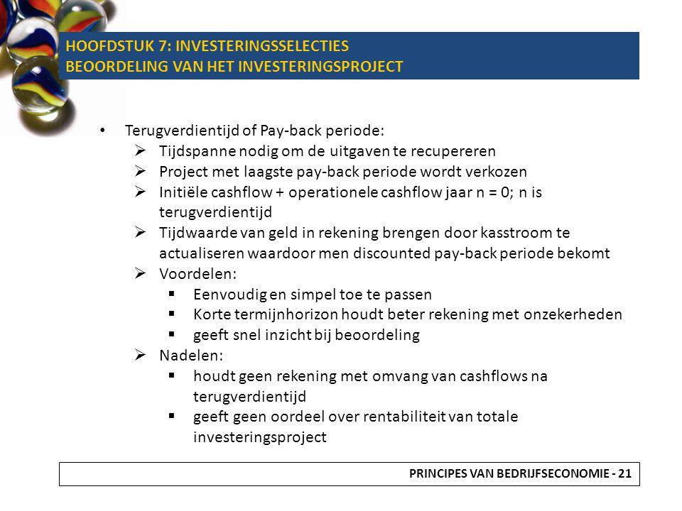 Terugverdientijd of Pay-back periode:  Tijdspanne nodig om de uitgaven te recupereren  Project met laagste pay-back periode wordt verkozen  Initiël