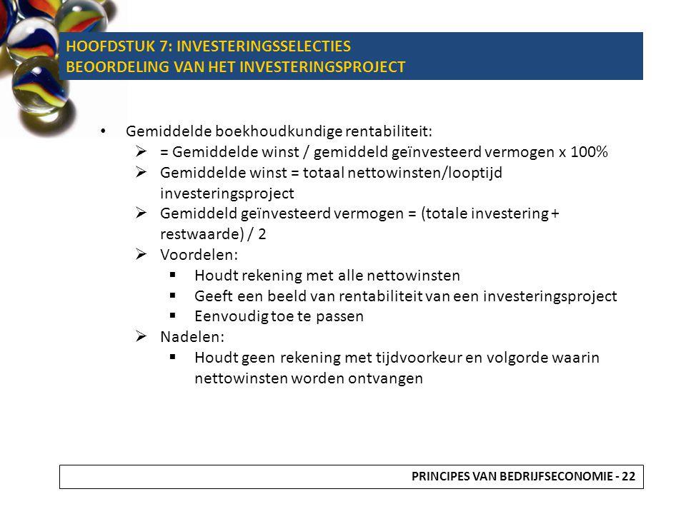 Gemiddelde boekhoudkundige rentabiliteit:  = Gemiddelde winst / gemiddeld geïnvesteerd vermogen x 100%  Gemiddelde winst = totaal nettowinsten/loopt