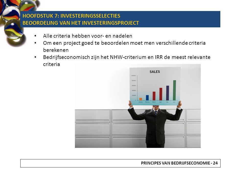 Alle criteria hebben voor- en nadelen Om een project goed te beoordelen moet men verschillende criteria berekenen Bedrijfseconomisch zijn het NHW-crit