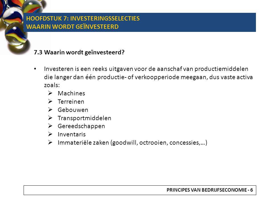 HOOFDSTUK 7: INVESTERINGSSELECTIES WAARIN WORDT GEÏNVESTEERD 7.3 Waarin wordt geïnvesteerd? Investeren is een reeks uitgaven voor de aanschaf van prod