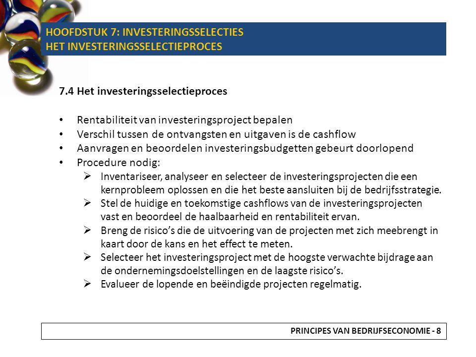 HOOFDSTUK 7: INVESTERINGSSELECTIES HET INVESTERINGSSELECTIEPROCES 7.4 Het investeringsselectieproces Rentabiliteit van investeringsproject bepalen Ver