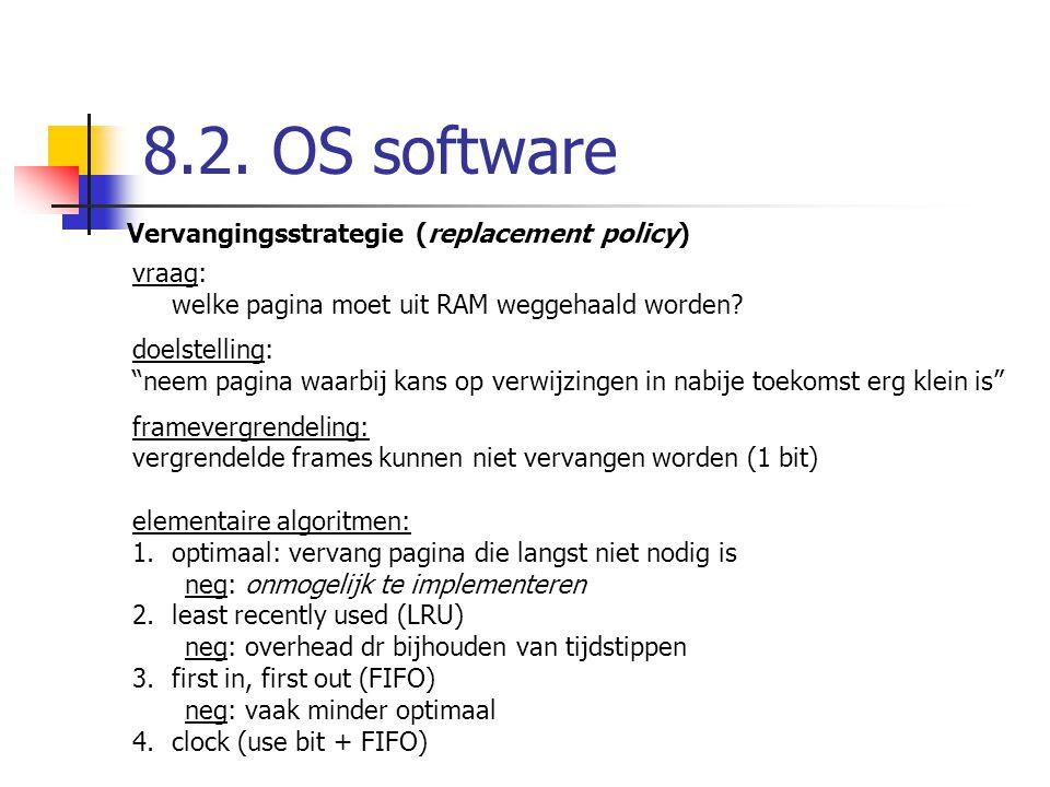 """8.2. OS software Vervangingsstrategie (replacement policy) vraag: welke pagina moet uit RAM weggehaald worden? doelstelling: """"neem pagina waarbij kans"""