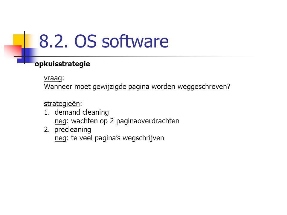 8.2. OS software opkuisstrategie vraag: Wanneer moet gewijzigde pagina worden weggeschreven? strategieën: 1.demand cleaning neg: wachten op 2 paginaov