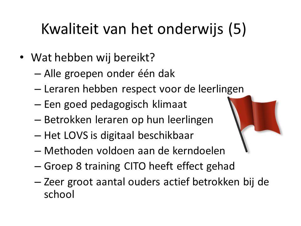 Kwaliteit van het onderwijs (5) Wat hebben wij bereikt? – Alle groepen onder één dak – Leraren hebben respect voor de leerlingen – Een goed pedagogisc