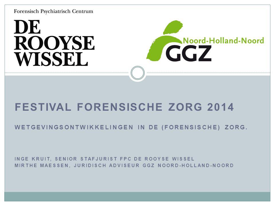 FESTIVAL FORENSISCHE ZORG 2014 WETGEVINGSONTWIKKELINGEN IN DE (FORENSISCHE) ZORG.