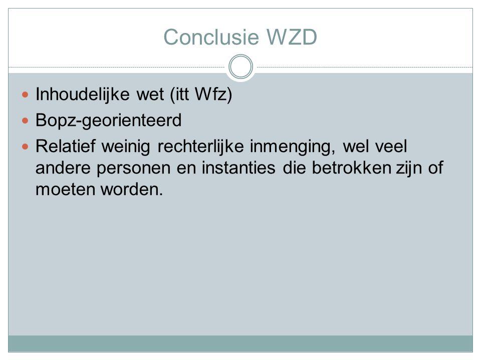 Conclusie WZD Inhoudelijke wet (itt Wfz) Bopz-georienteerd Relatief weinig rechterlijke inmenging, wel veel andere personen en instanties die betrokken zijn of moeten worden.