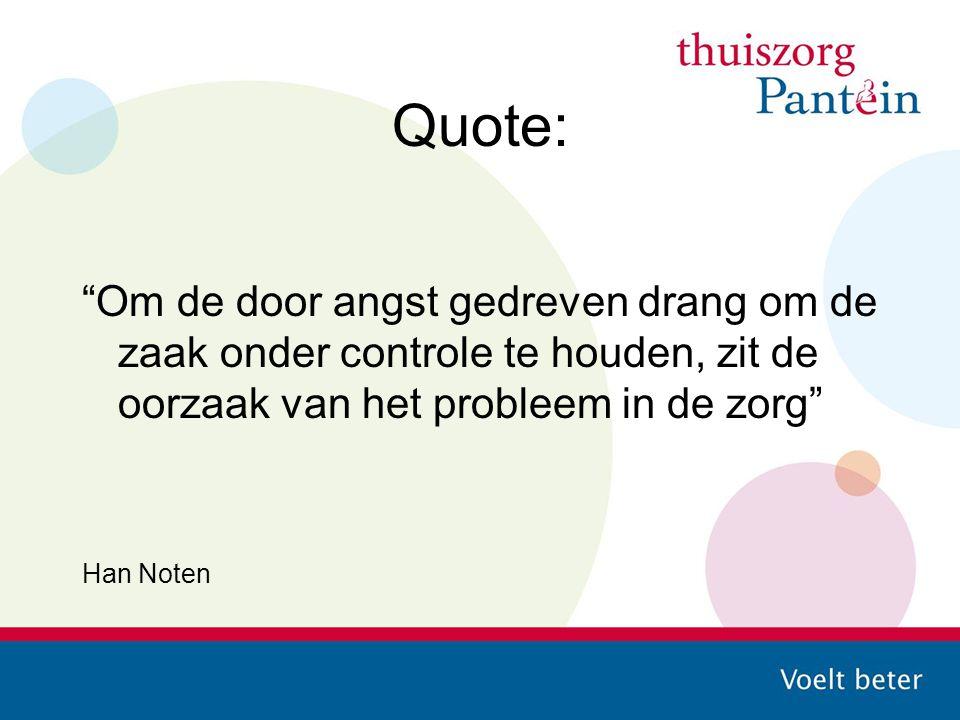 """Quote: """"Om de door angst gedreven drang om de zaak onder controle te houden, zit de oorzaak van het probleem in de zorg"""" Han Noten"""