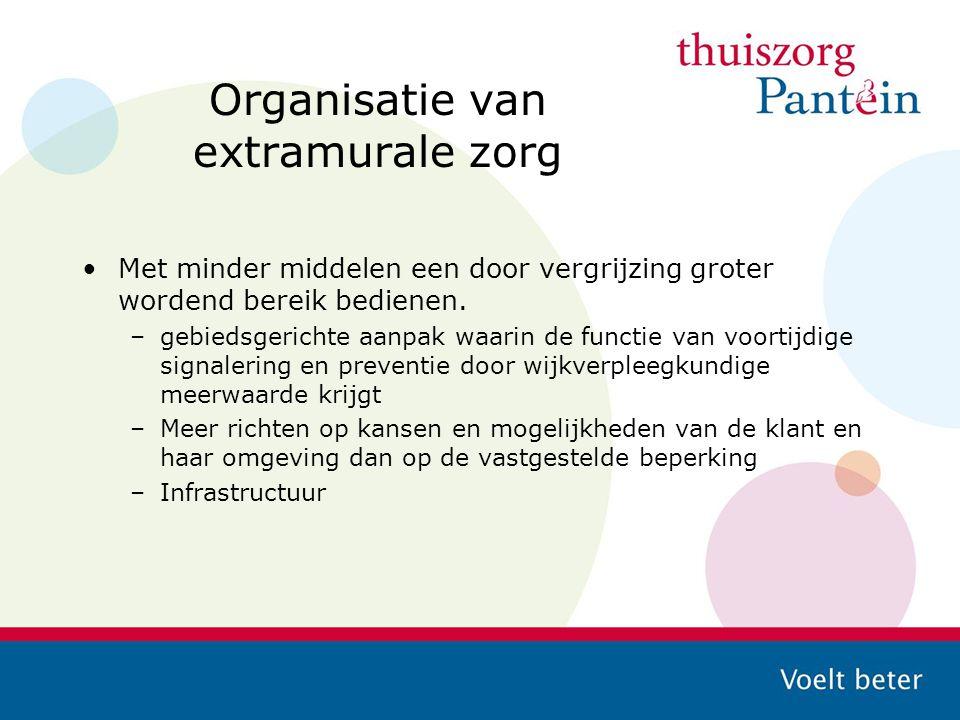 Organisatie van extramurale zorg Met minder middelen een door vergrijzing groter wordend bereik bedienen. –gebiedsgerichte aanpak waarin de functie va