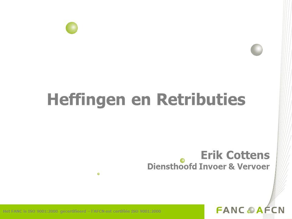 Heffingen en Retributies Erik Cottens Diensthoofd Invoer & Vervoer Het FANC is ISO 9001:2000 gecertifieerd – l'AFCN est certifiée ISO 9001:2000