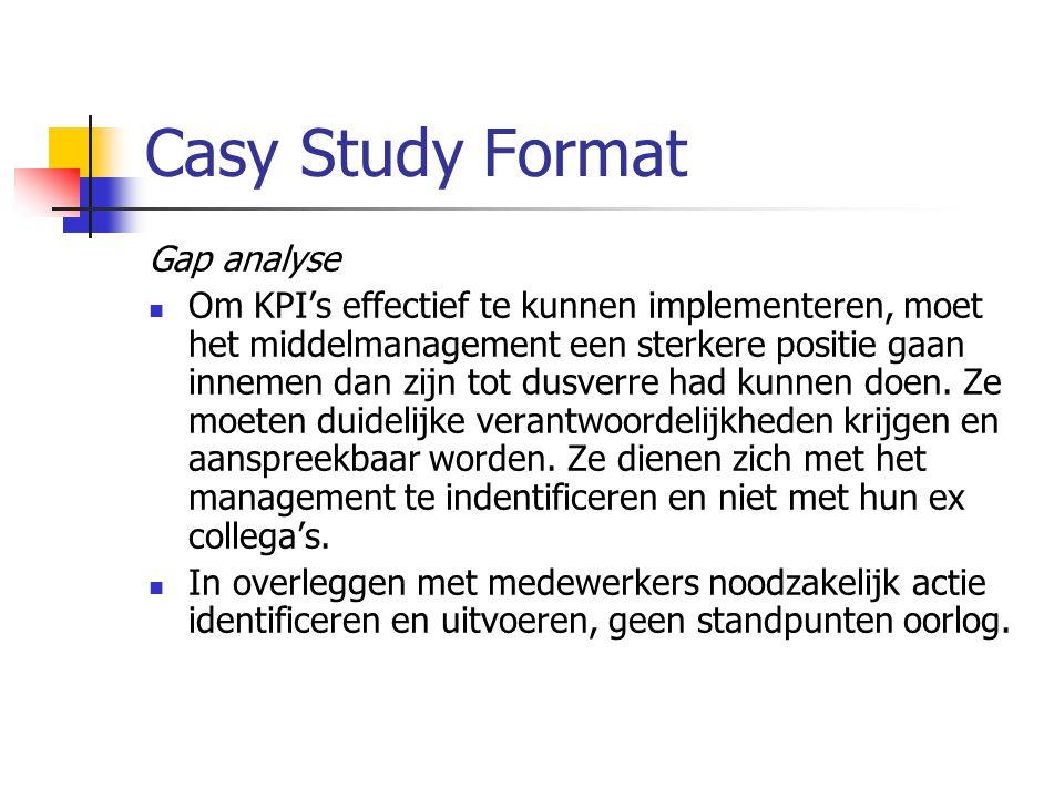 Casy Study Format Gap analyse Om KPI's effectief te kunnen implementeren, moet het middelmanagement een sterkere positie gaan innemen dan zijn tot dusverre had kunnen doen.