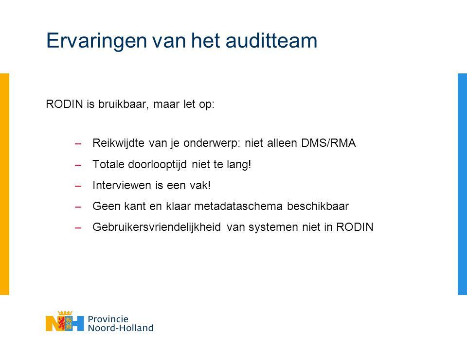 Ervaringen van het auditteam RODIN is bruikbaar, maar let op: –Reikwijdte van je onderwerp: niet alleen DMS/RMA –Totale doorlooptijd niet te lang.