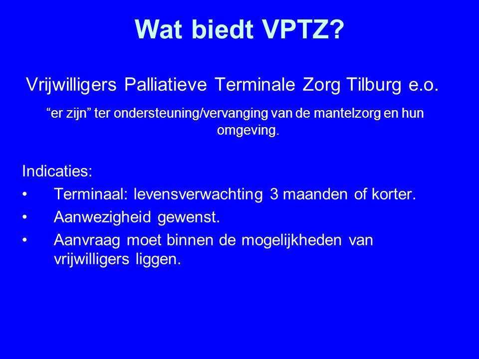 """Wat biedt VPTZ? Vrijwilligers Palliatieve Terminale Zorg Tilburg e.o. """"er zijn"""" ter ondersteuning/vervanging van de mantelzorg en hun omgeving. Indica"""
