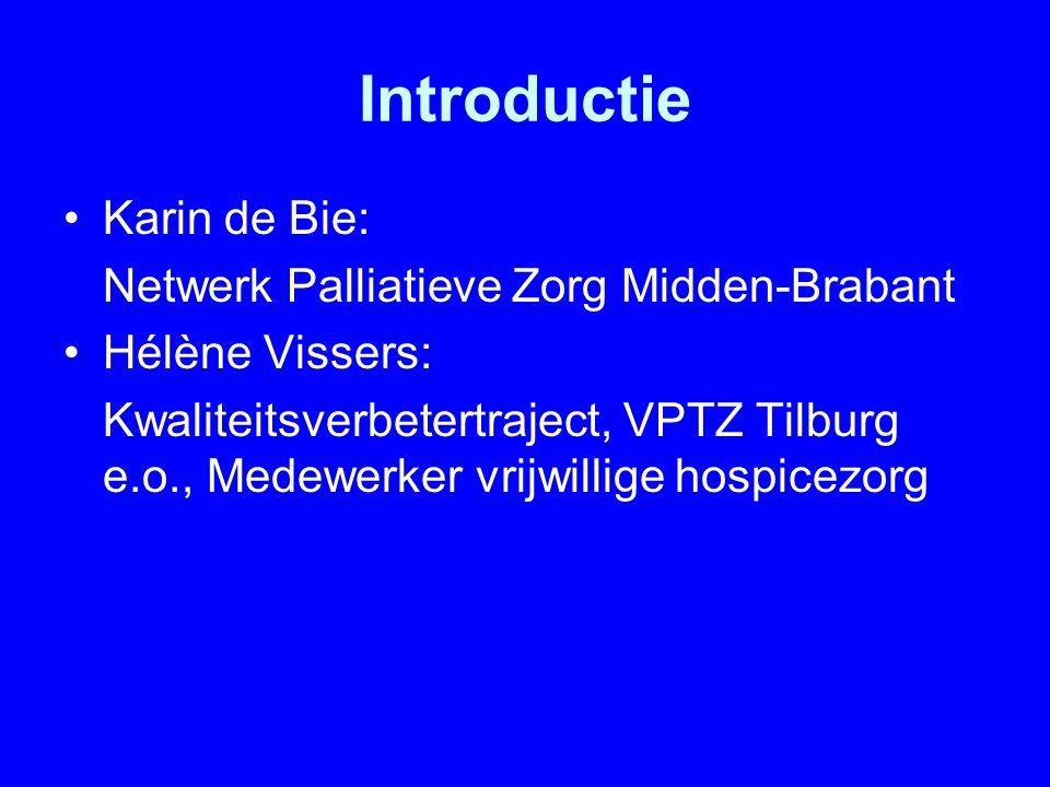 Introductie Karin de Bie: Netwerk Palliatieve Zorg Midden-Brabant Hélène Vissers: Kwaliteitsverbetertraject, VPTZ Tilburg e.o., Medewerker vrijwillige