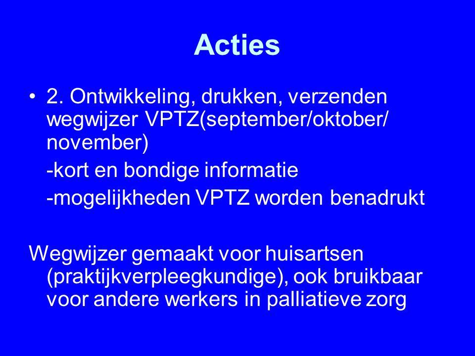 Acties 2. Ontwikkeling, drukken, verzenden wegwijzer VPTZ(september/oktober/ november) -kort en bondige informatie -mogelijkheden VPTZ worden benadruk