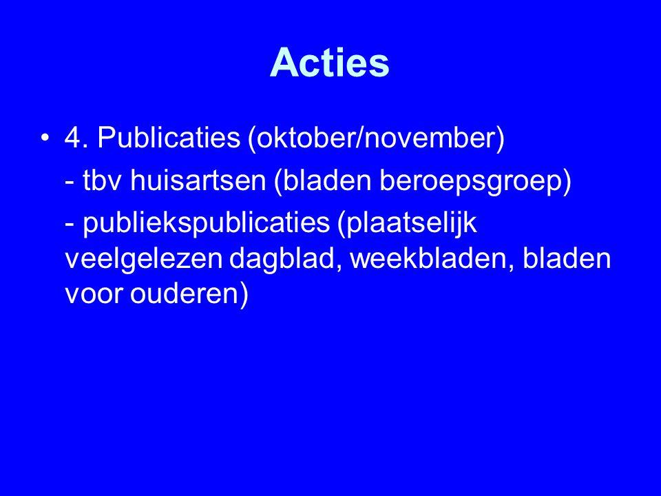 Acties 4. Publicaties (oktober/november) - tbv huisartsen (bladen beroepsgroep) - publiekspublicaties (plaatselijk veelgelezen dagblad, weekbladen, bl