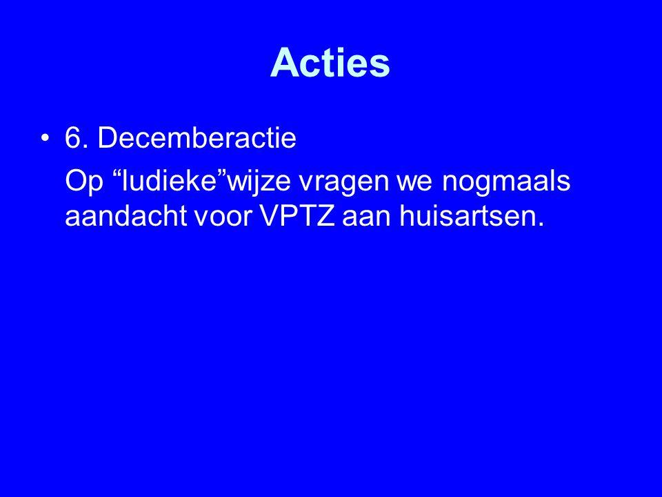"""Acties 6. Decemberactie Op """"ludieke""""wijze vragen we nogmaals aandacht voor VPTZ aan huisartsen."""