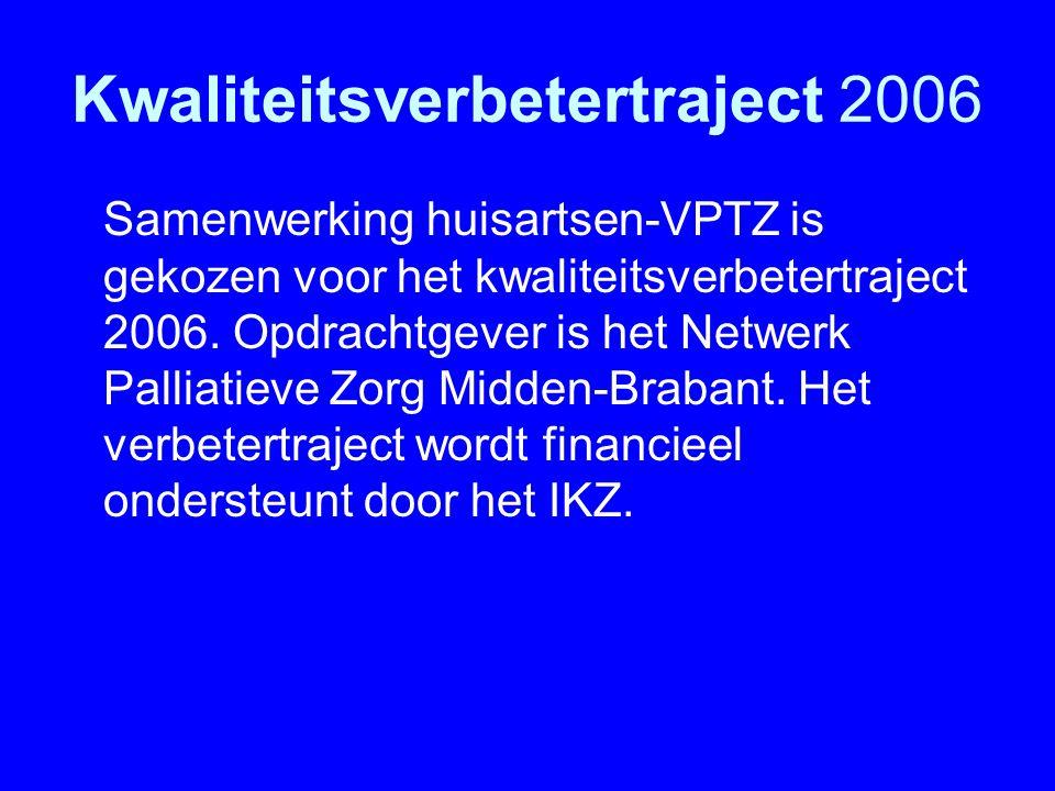 Kwaliteitsverbetertraject 2006 Samenwerking huisartsen-VPTZ is gekozen voor het kwaliteitsverbetertraject 2006. Opdrachtgever is het Netwerk Palliatie