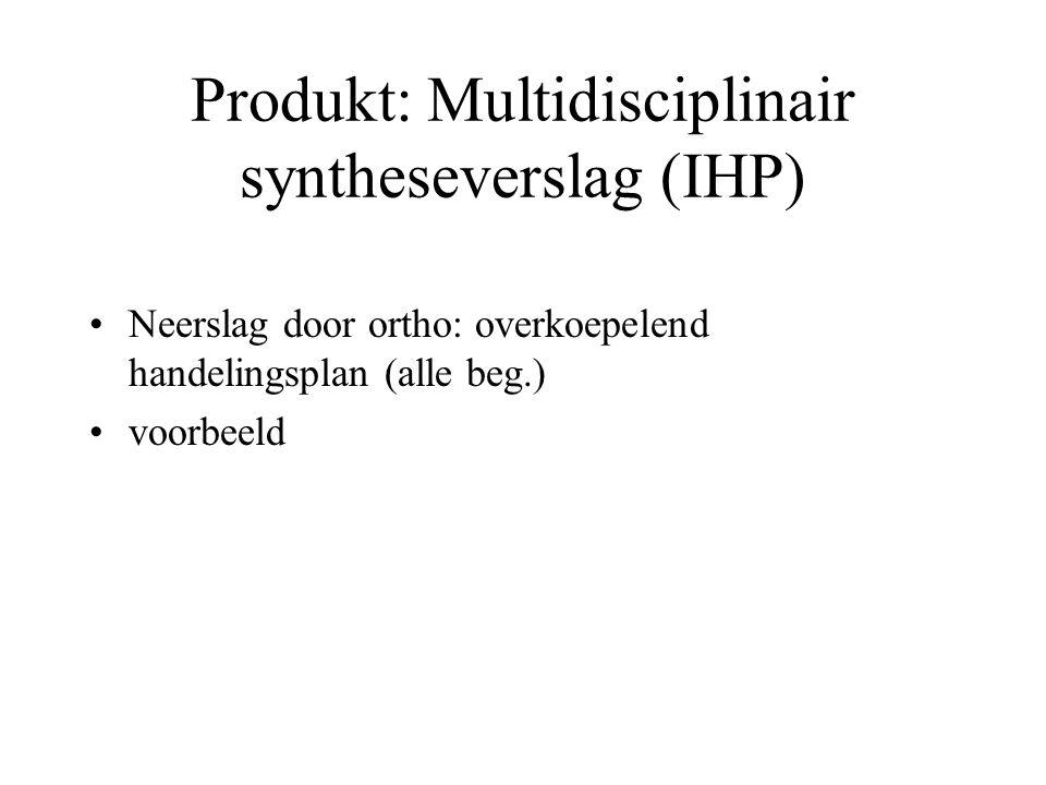 Produkt: Multidisciplinair syntheseverslag (IHP) Neerslag door ortho: overkoepelend handelingsplan (alle beg.) voorbeeld