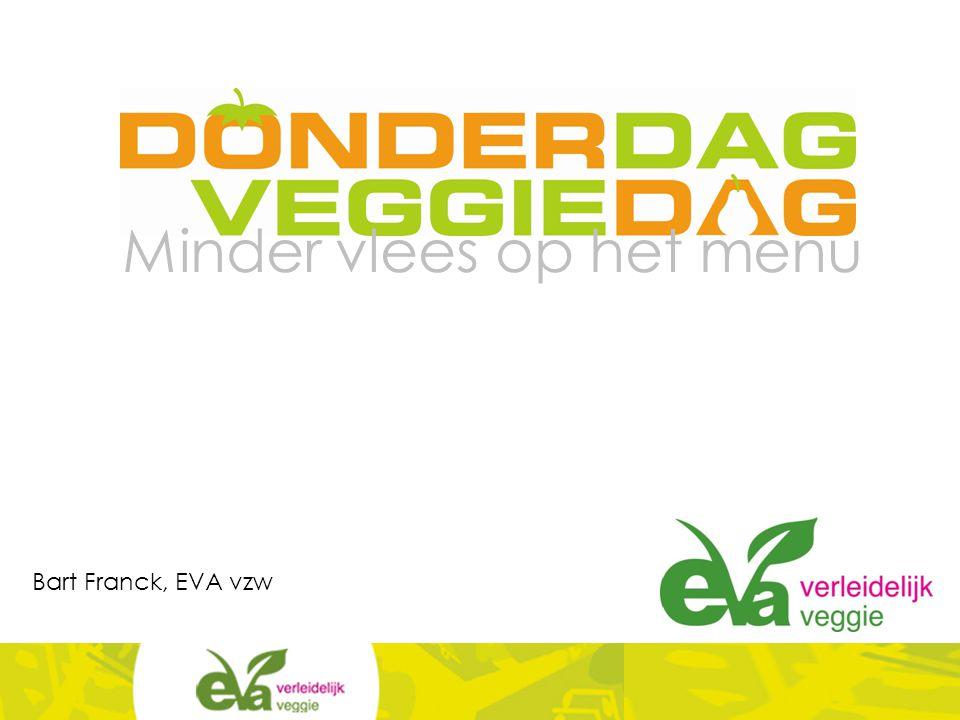 Over EVA Ontstaan in 2000 Eerste subsidies in 2005 Missie = maximale verspreiding van plantaardige voeding, ter vervanging van dierlijke, om bij te dragen tot een mens-, dier- en milieuvriendelijke samenleving
