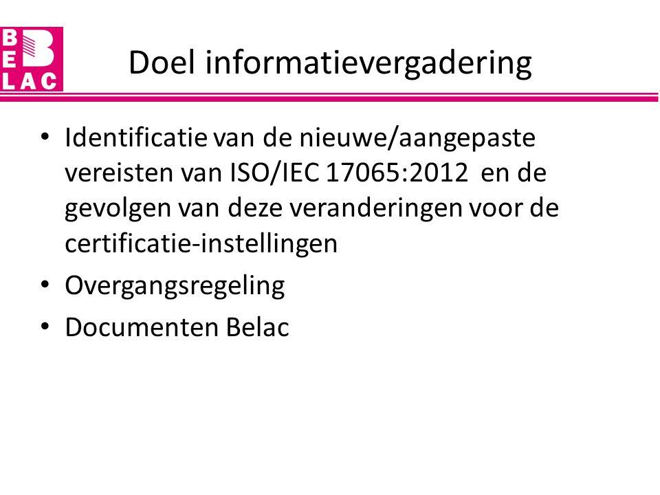 Doel informatievergadering Identificatie van de nieuwe/aangepaste vereisten van ISO/IEC 17065:2012 en de gevolgen van deze veranderingen voor de certi