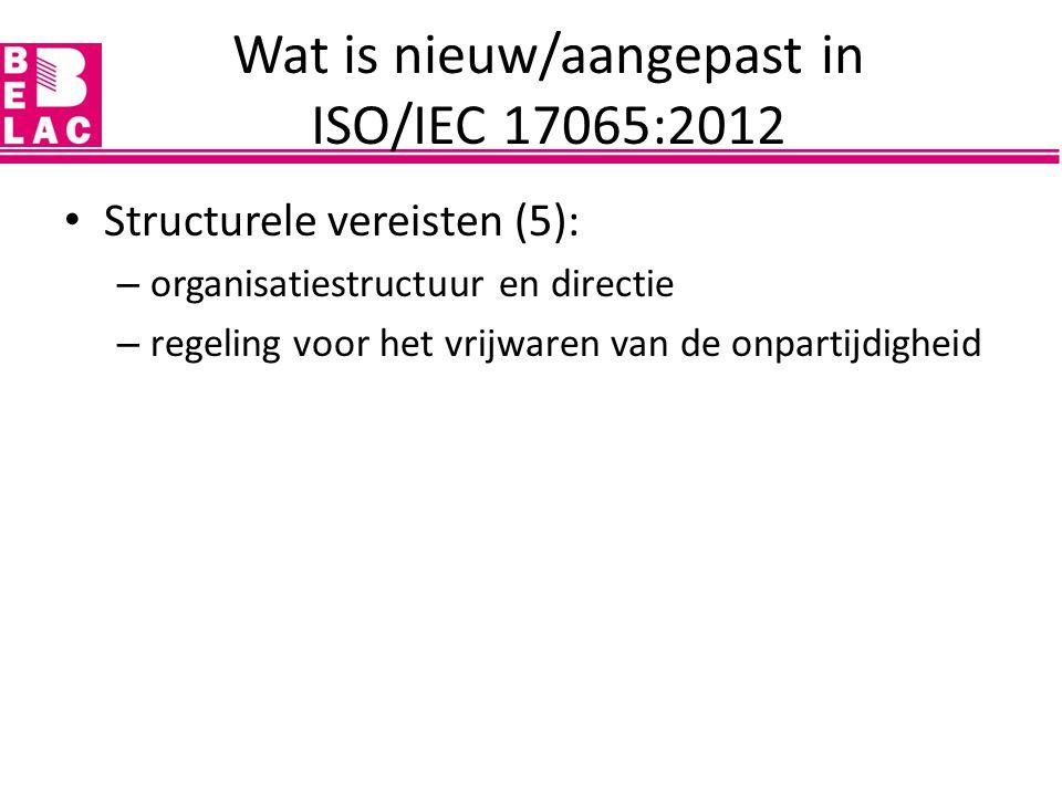Structurele vereisten (5): – organisatiestructuur en directie – regeling voor het vrijwaren van de onpartijdigheid Wat is nieuw/aangepast in ISO/IEC 1
