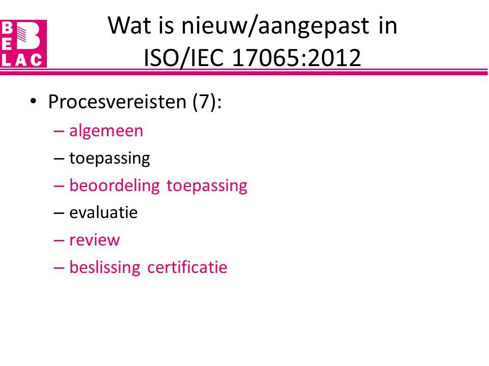 Procesvereisten (7): – algemeen – toepassing – beoordeling toepassing – evaluatie – review – beslissing certificatie Wat is nieuw/aangepast in ISO/IEC