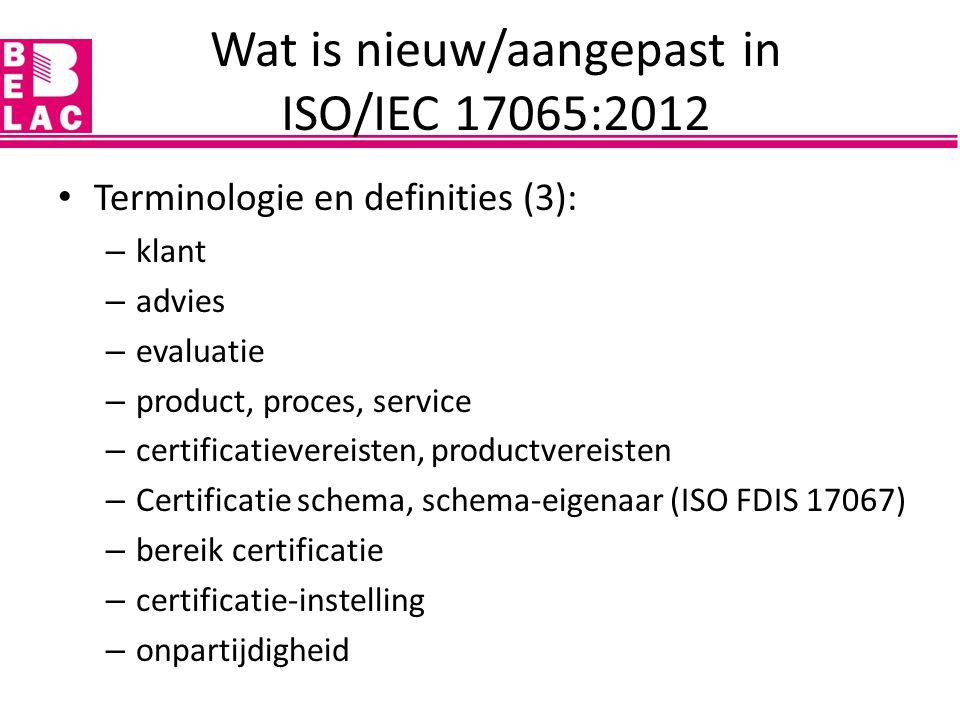 Algemene vereisten: ? Wat is nieuw/aangepast in ISO/IEC 17065:2012