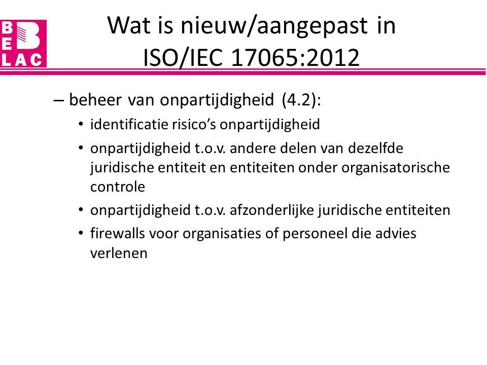 Structurele vereisten (5): ? Wat is nieuw/aangepast in ISO/IEC 17065:2012