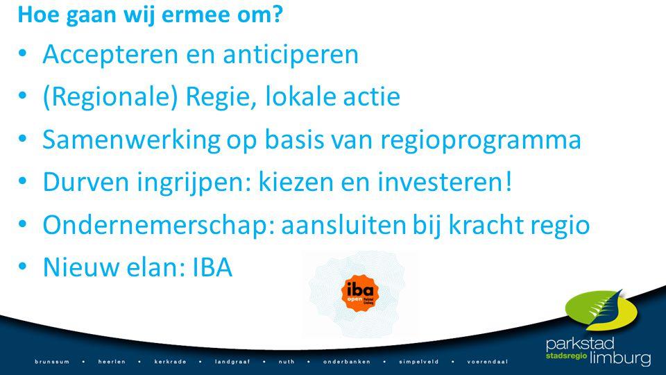 Hoe gaan wij ermee om? Accepteren en anticiperen (Regionale) Regie, lokale actie Samenwerking op basis van regioprogramma Durven ingrijpen: kiezen en