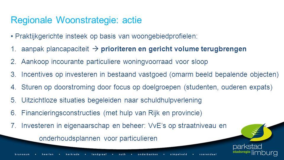 Regionale Woonstrategie: actie Praktijkgerichte insteek op basis van woongebiedprofielen: 1.aanpak plancapaciteit  prioriteren en gericht volume teru