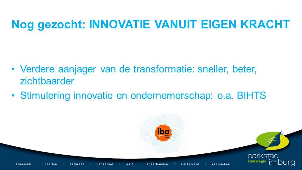 Nog gezocht: INNOVATIE VANUIT EIGEN KRACHT Verdere aanjager van de transformatie: sneller, beter, zichtbaarder Stimulering innovatie en ondernemerscha