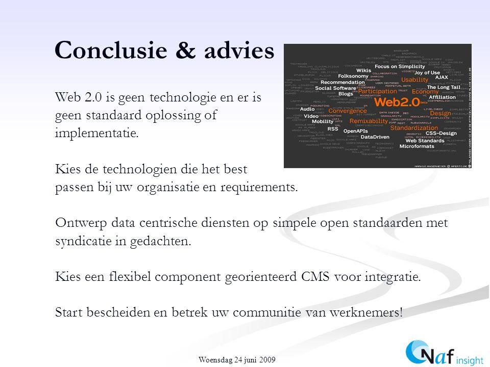 Woensdag 24 juni 2009 Conclusie & advies Web 2.0 is geen technologie en er is geen standaard oplossing of implementatie.
