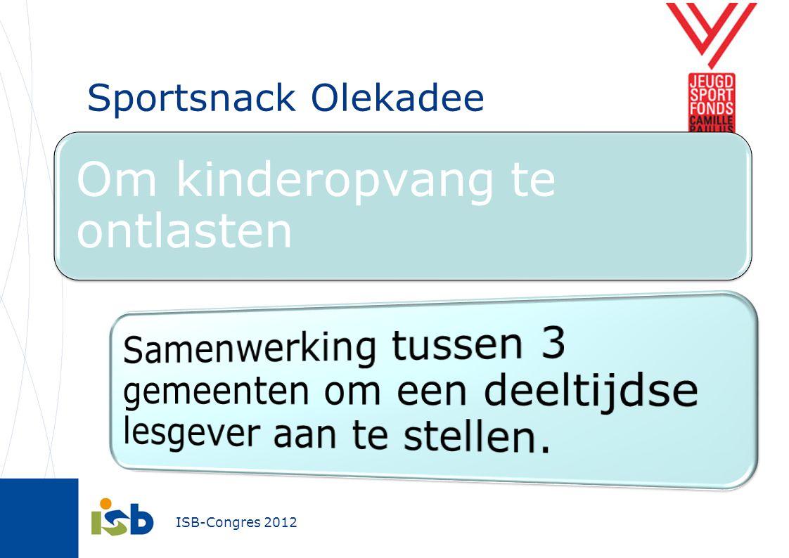 ISB-Congres 2012 Sportsnack Olekadee Om kinderopvang te ontlasten