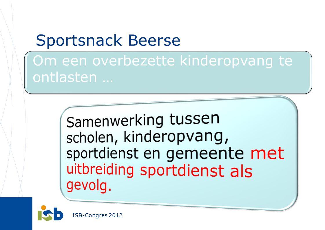 ISB-Congres 2012 Sportsnack Beerse Om een overbezette kinderopvang te ontlasten …