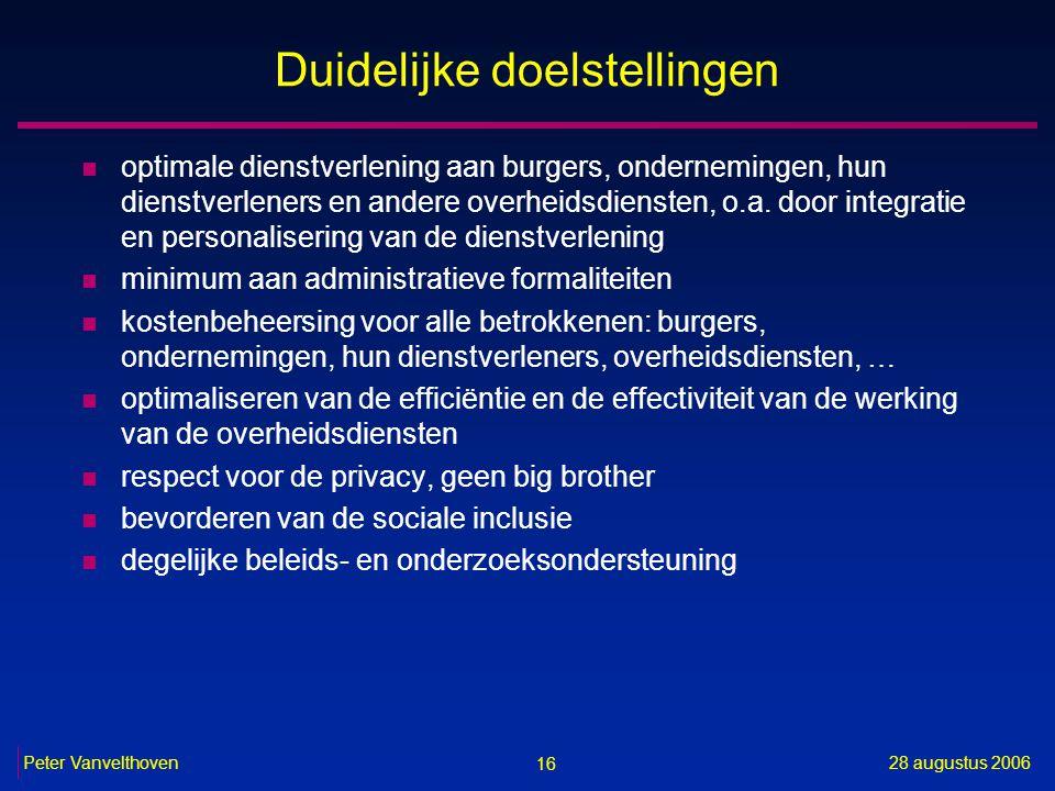16 28 augustus 2006Peter Vanvelthoven Duidelijke doelstellingen n optimale dienstverlening aan burgers, ondernemingen, hun dienstverleners en andere overheidsdiensten, o.a.
