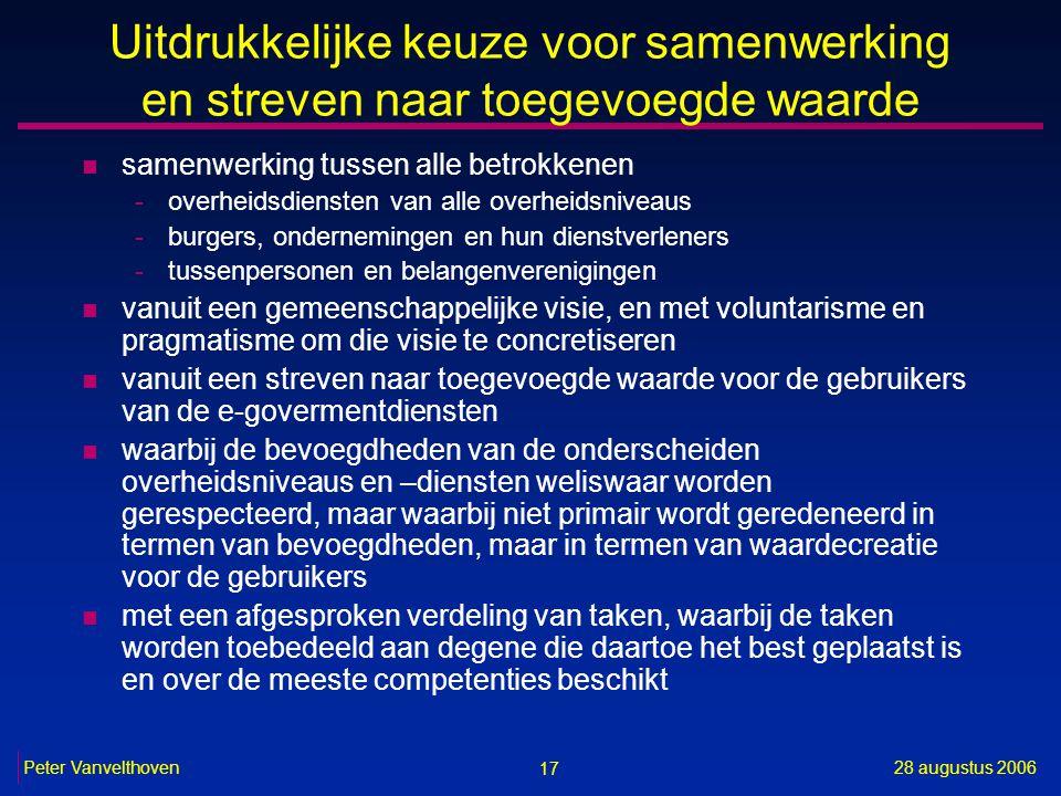 17 28 augustus 2006Peter Vanvelthoven Uitdrukkelijke keuze voor samenwerking en streven naar toegevoegde waarde n samenwerking tussen alle betrokkenen
