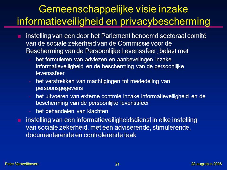 21 28 augustus 2006Peter Vanvelthoven Gemeenschappelijke visie inzake informatieveiligheid en privacybescherming n instelling van een door het Parleme
