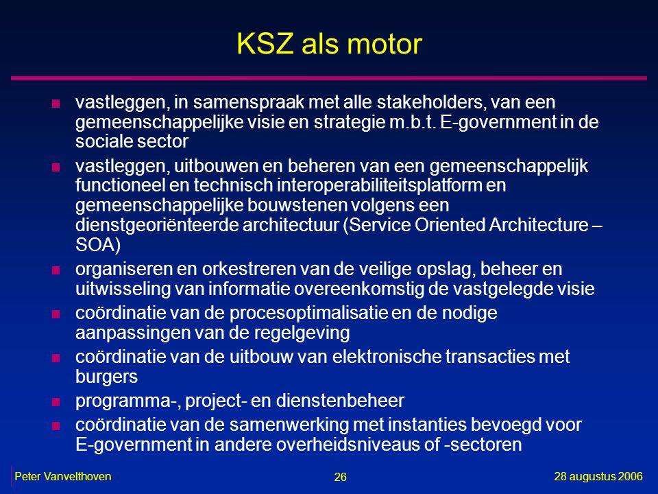26 28 augustus 2006Peter Vanvelthoven KSZ als motor n vastleggen, in samenspraak met alle stakeholders, van een gemeenschappelijke visie en strategie m.b.t.