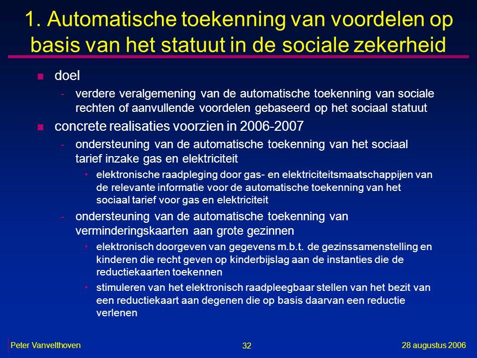 32 28 augustus 2006Peter Vanvelthoven 1. Automatische toekenning van voordelen op basis van het statuut in de sociale zekerheid n doel -verdere veralg