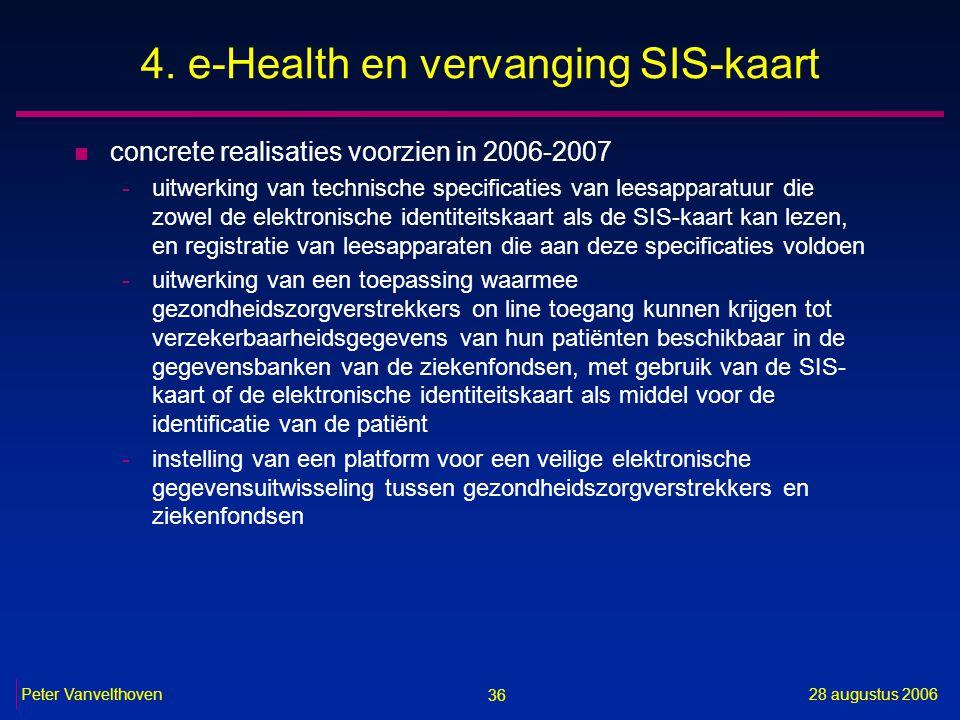 36 28 augustus 2006Peter Vanvelthoven 4. e-Health en vervanging SIS-kaart n concrete realisaties voorzien in 2006-2007 -uitwerking van technische spec