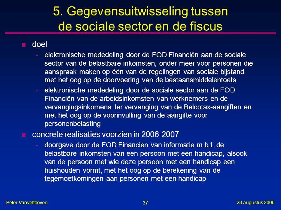 37 28 augustus 2006Peter Vanvelthoven 5. Gegevensuitwisseling tussen de sociale sector en de fiscus n doel -elektronische mededeling door de FOD Finan