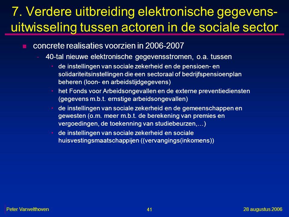 41 28 augustus 2006Peter Vanvelthoven 7. Verdere uitbreiding elektronische gegevens- uitwisseling tussen actoren in de sociale sector n concrete reali