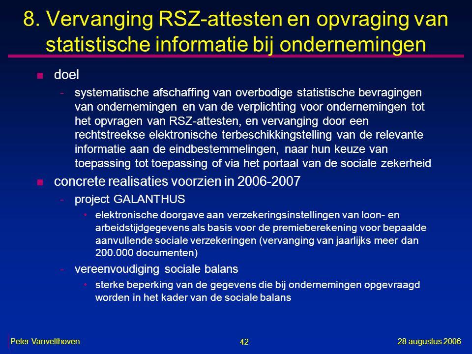42 28 augustus 2006Peter Vanvelthoven 8. Vervanging RSZ-attesten en opvraging van statistische informatie bij ondernemingen n doel -systematische afsc