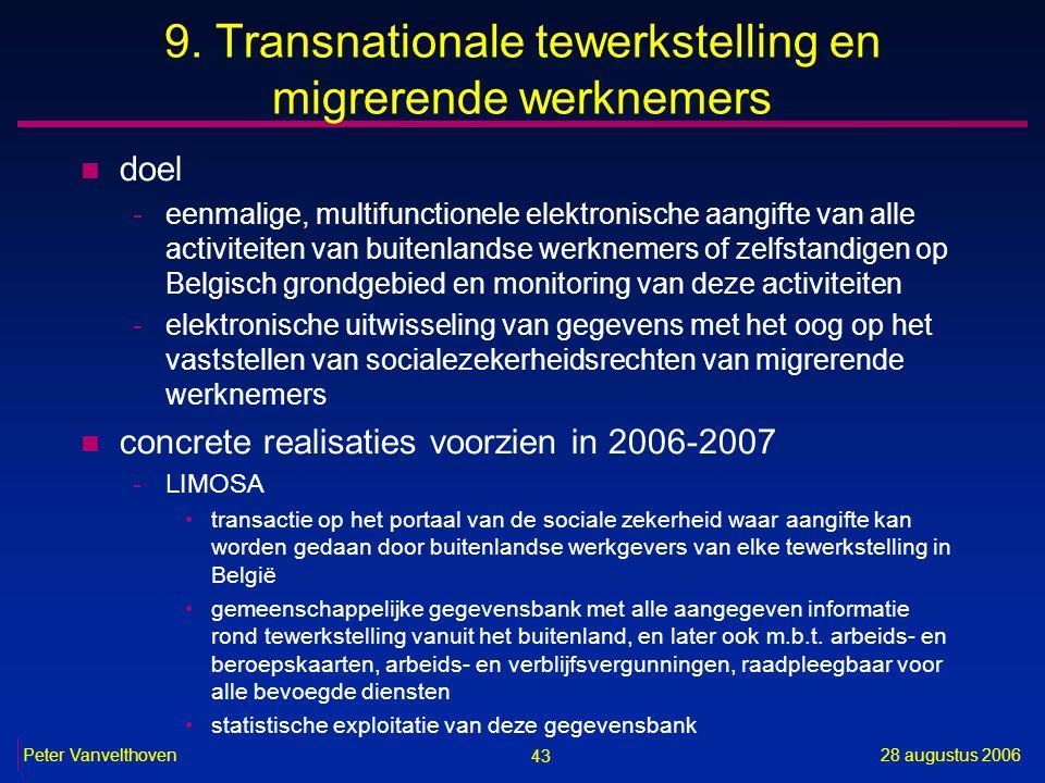 43 28 augustus 2006Peter Vanvelthoven 9. Transnationale tewerkstelling en migrerende werknemers n doel -eenmalige, multifunctionele elektronische aang